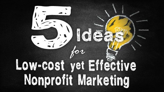Header image that says 5 Ideas for Low-cost Yet Effective Nonprofit Marketing