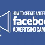 How to Create an Effective Facebook Advertising Campaign