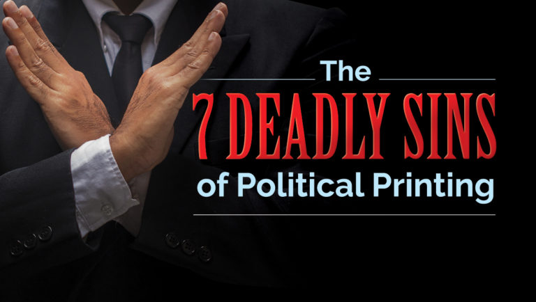 The 7 Deadly Sins of Political Printing